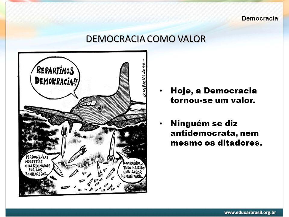 DEMOCRACIA COMO VALOR Hoje, a Democracia tornou-se um valor.