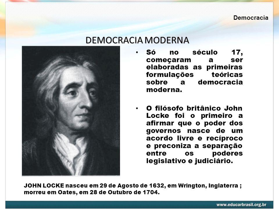 Democracia DEMOCRACIA MODERNA. Só no século 17, começaram a ser elaboradas as primeiras formulações teóricas sobre a democracia moderna.