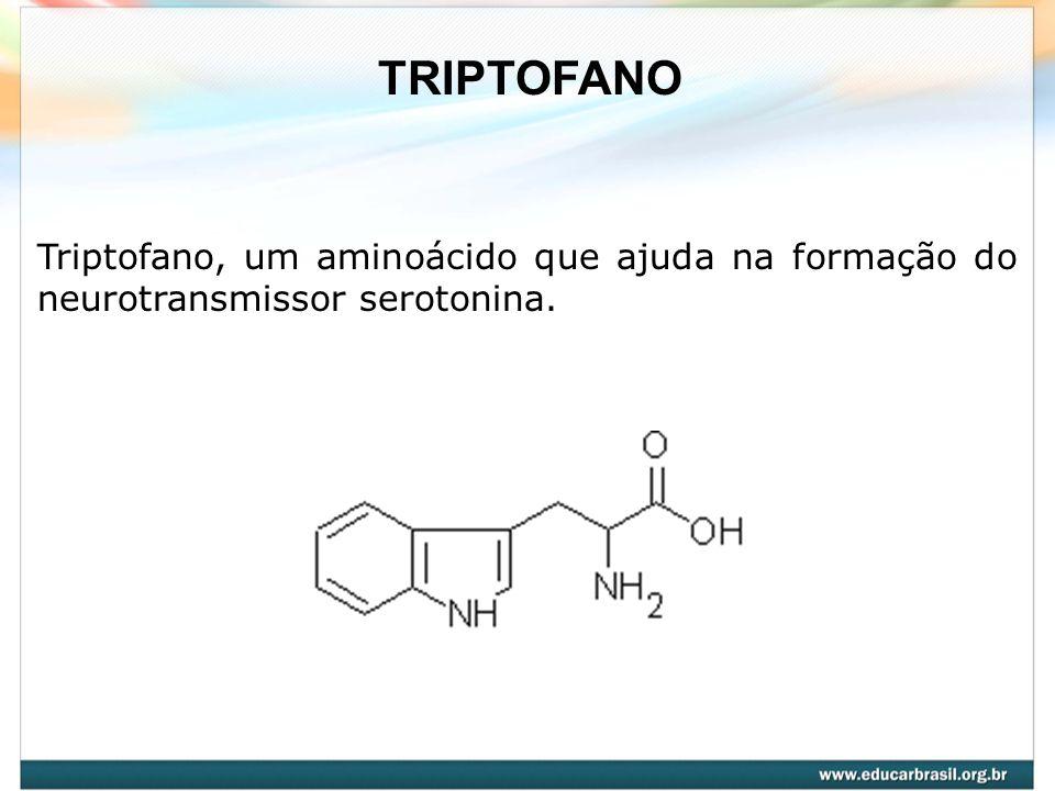 TRIPTOFANO Triptofano, um aminoácido que ajuda na formação do neurotransmissor serotonina.