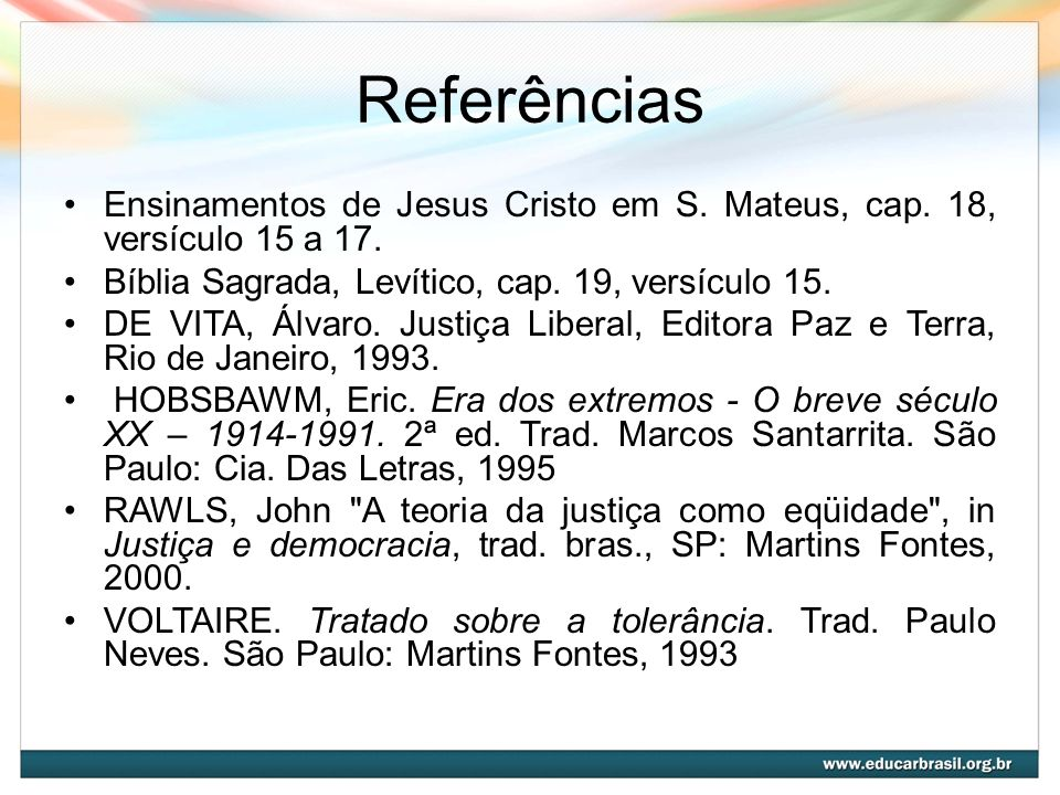 Referências Ensinamentos de Jesus Cristo em S. Mateus, cap. 18, versículo 15 a 17. Bíblia Sagrada, Levítico, cap. 19, versículo 15.