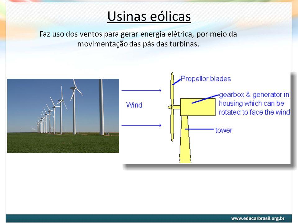 Usinas eólicas Faz uso dos ventos para gerar energia elétrica, por meio da movimentação das pás das turbinas.