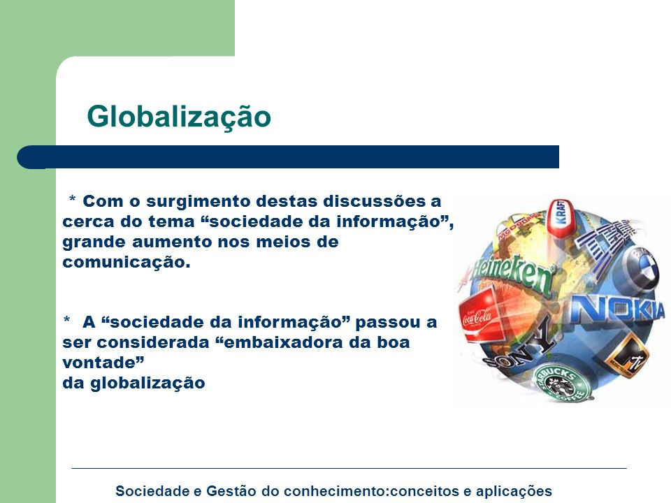 Globalização * Com o surgimento destas discussões a cerca do tema sociedade da informação , grande aumento nos meios de comunicação.