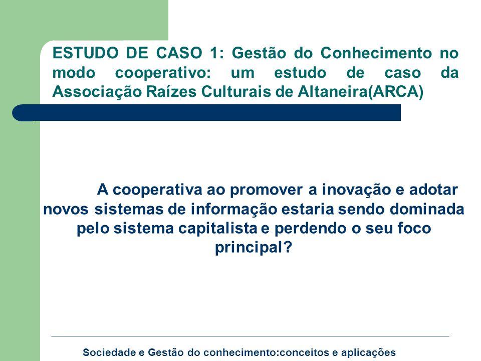 ESTUDO DE CASO 1: Gestão do Conhecimento no modo cooperativo: um estudo de caso da Associação Raízes Culturais de Altaneira(ARCA)