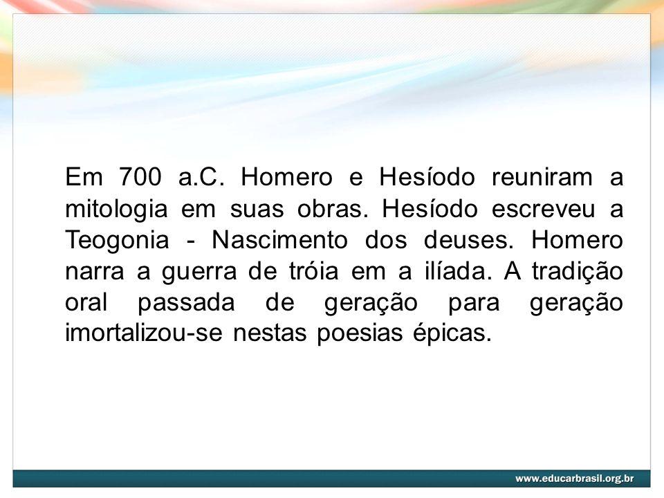 Em 700 a. C. Homero e Hesíodo reuniram a mitologia em suas obras