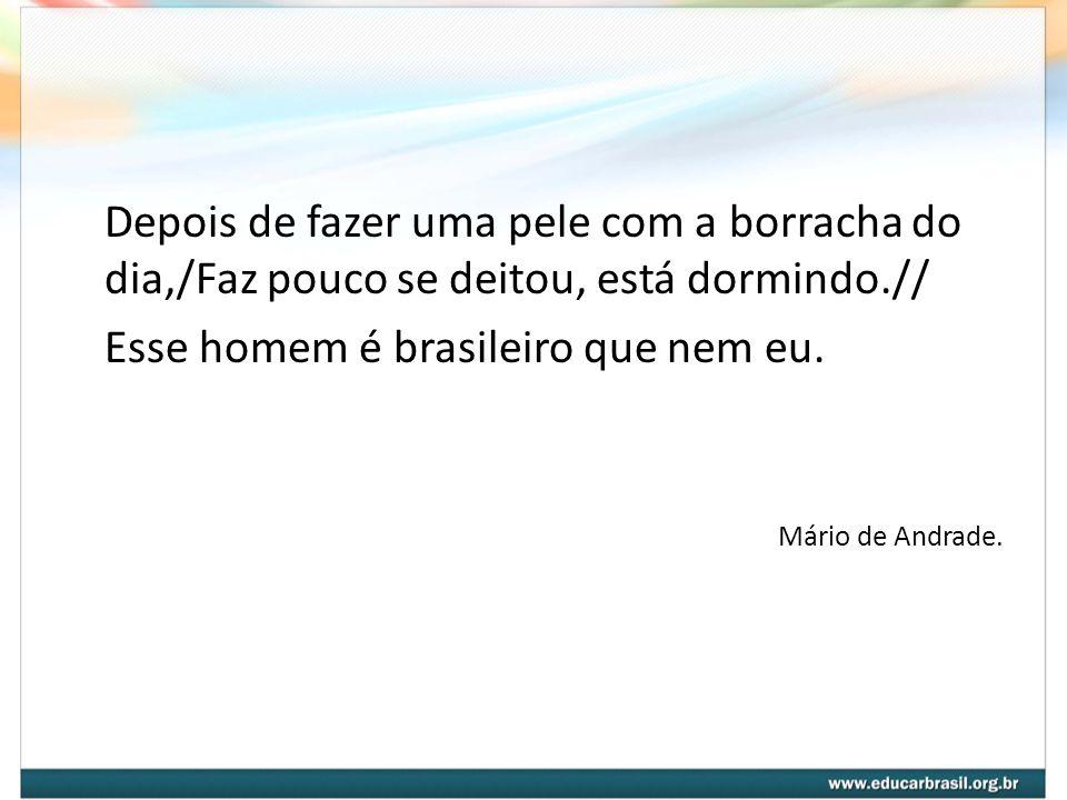 Esse homem é brasileiro que nem eu.