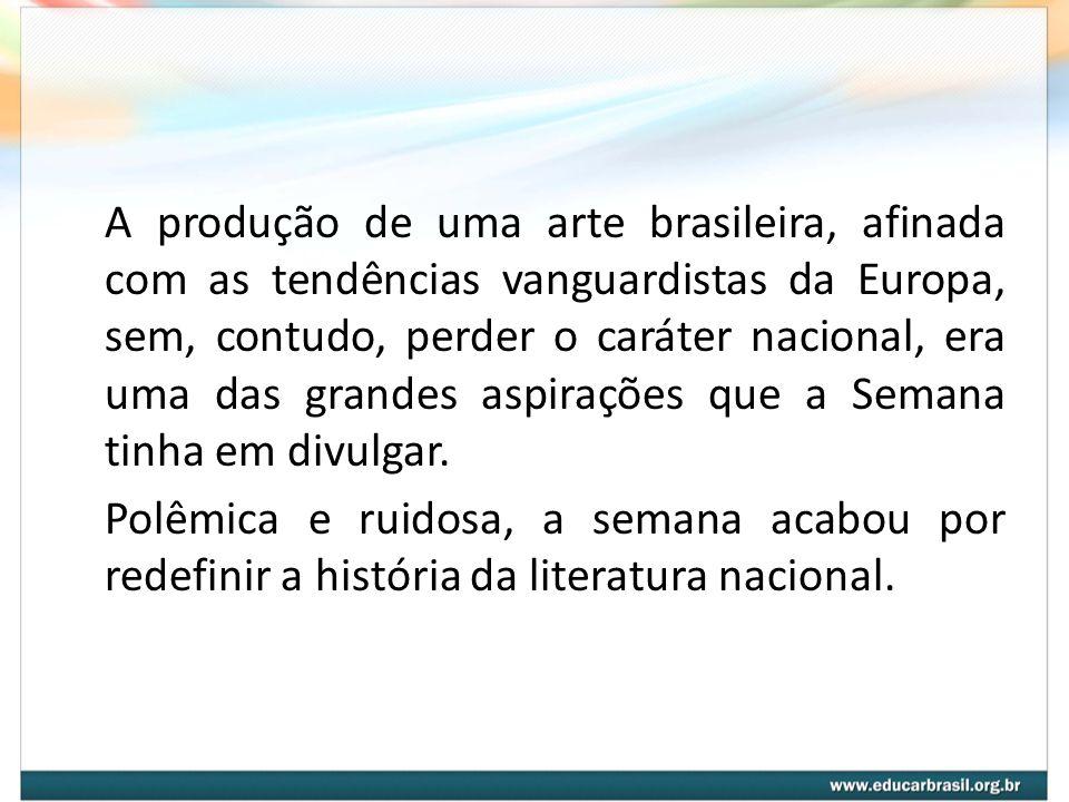 A produção de uma arte brasileira, afinada com as tendências vanguardistas da Europa, sem, contudo, perder o caráter nacional, era uma das grandes aspirações que a Semana tinha em divulgar.