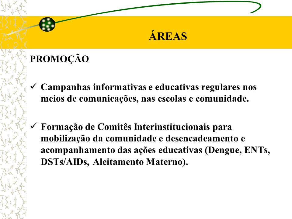 ÁREAS PROMOÇÃO. Campanhas informativas e educativas regulares nos meios de comunicações, nas escolas e comunidade.