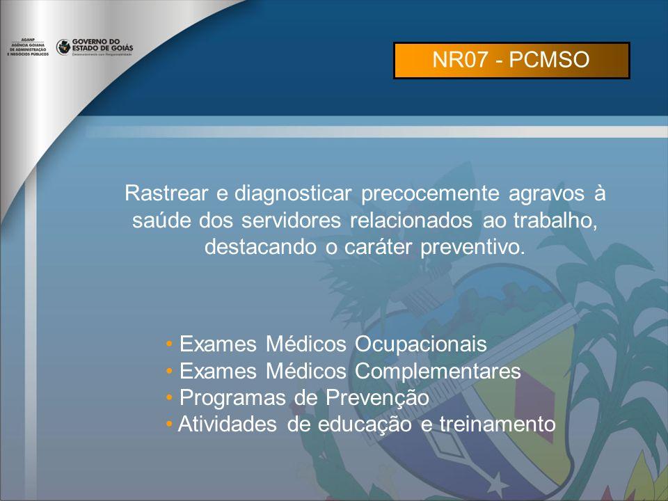NR07 - PCMSO Rastrear e diagnosticar precocemente agravos à saúde dos servidores relacionados ao trabalho, destacando o caráter preventivo.