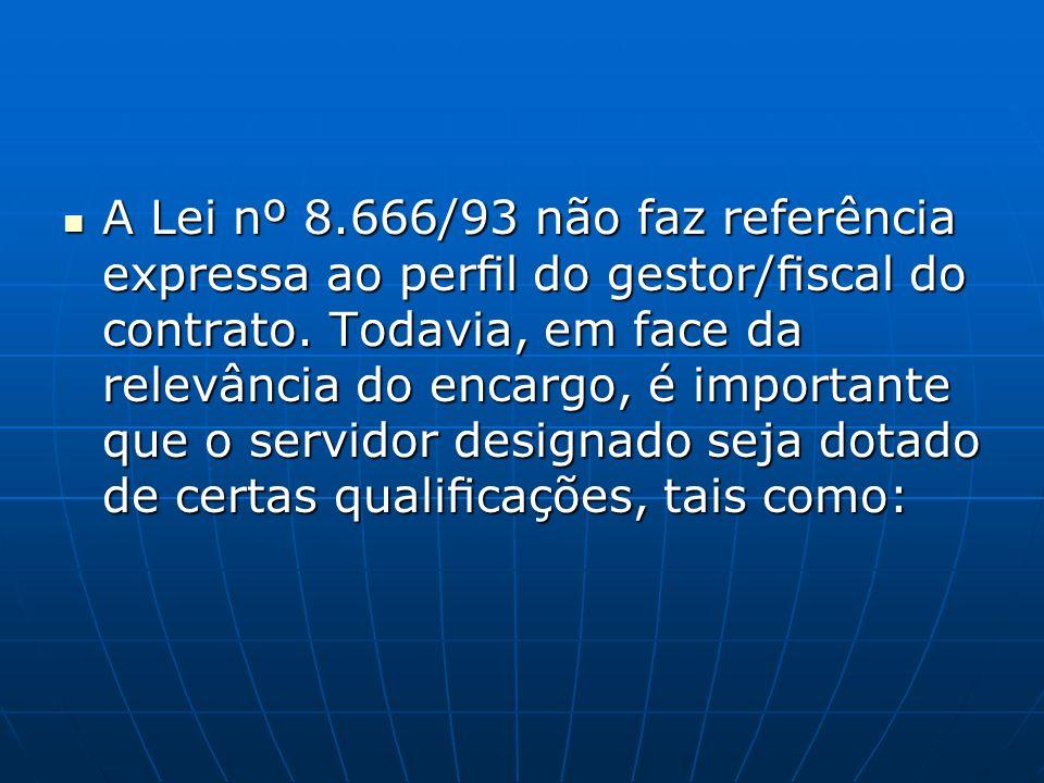 A Lei nº 8.666/93 não faz referência expressa ao perfil do gestor/fiscal do contrato.