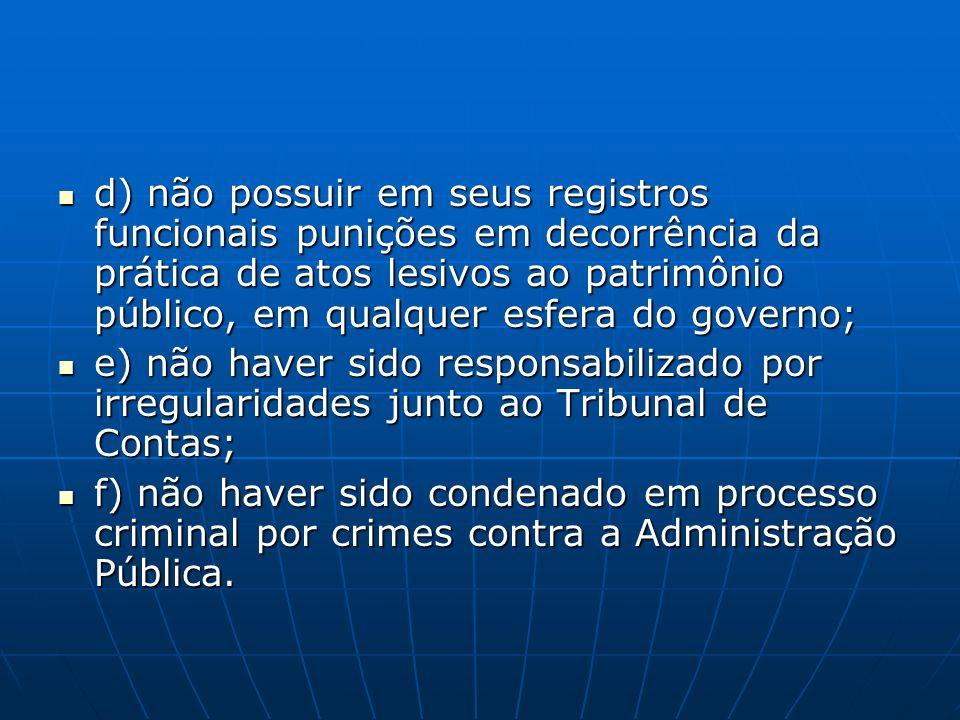 d) não possuir em seus registros funcionais punições em decorrência da prática de atos lesivos ao patrimônio público, em qualquer esfera do governo;