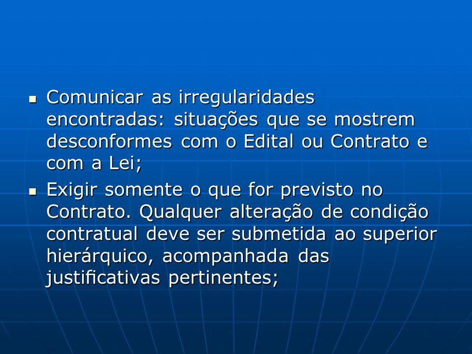 Comunicar as irregularidades encontradas: situações que se mostrem desconformes com o Edital ou Contrato e com a Lei;