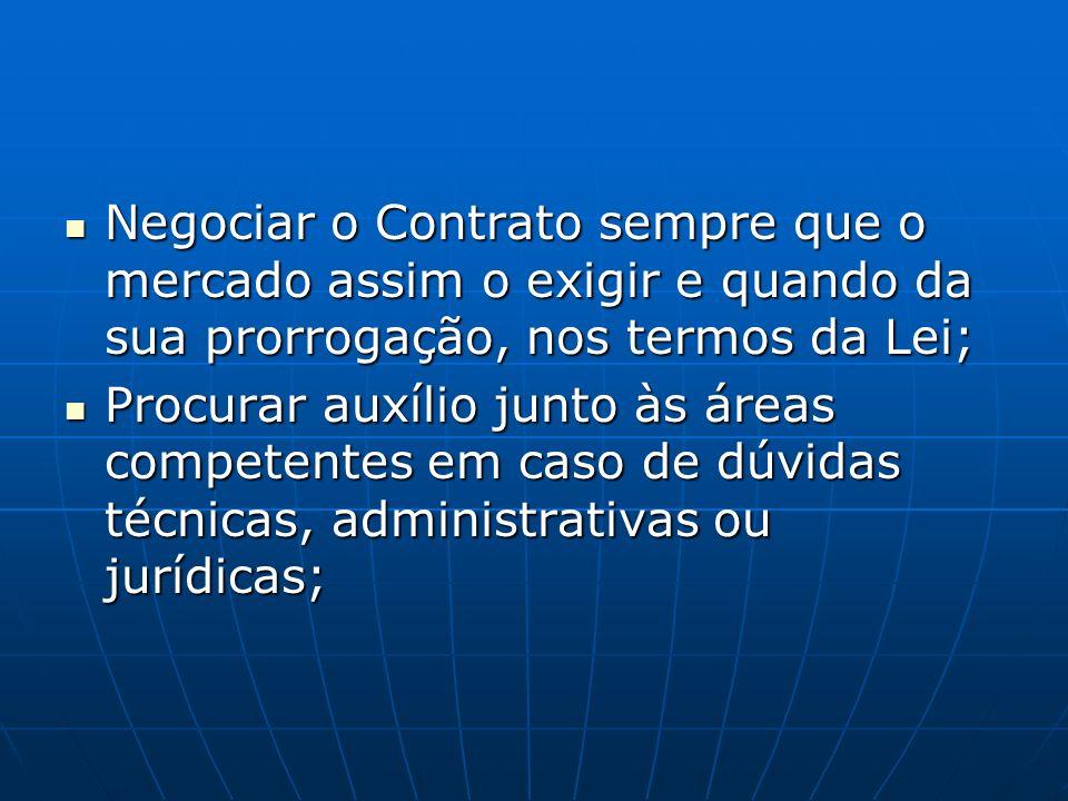 Negociar o Contrato sempre que o mercado assim o exigir e quando da sua prorrogação, nos termos da Lei;