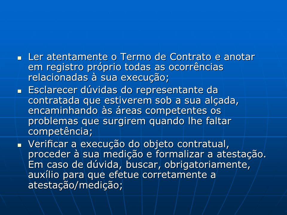 Ler atentamente o Termo de Contrato e anotar em registro próprio todas as ocorrências relacionadas à sua execução;