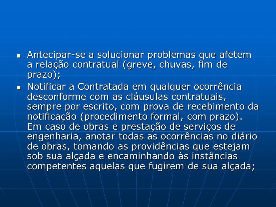 Antecipar-se a solucionar problemas que afetem a relação contratual (greve, chuvas, fim de prazo);