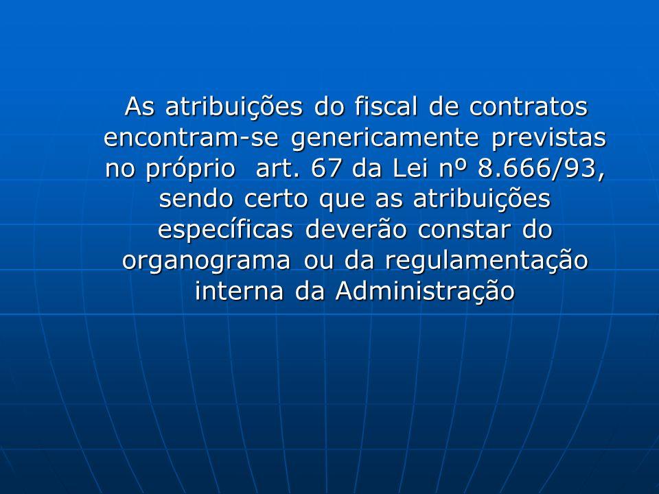 As atribuições do fiscal de contratos encontram-se genericamente previstas no próprio art.