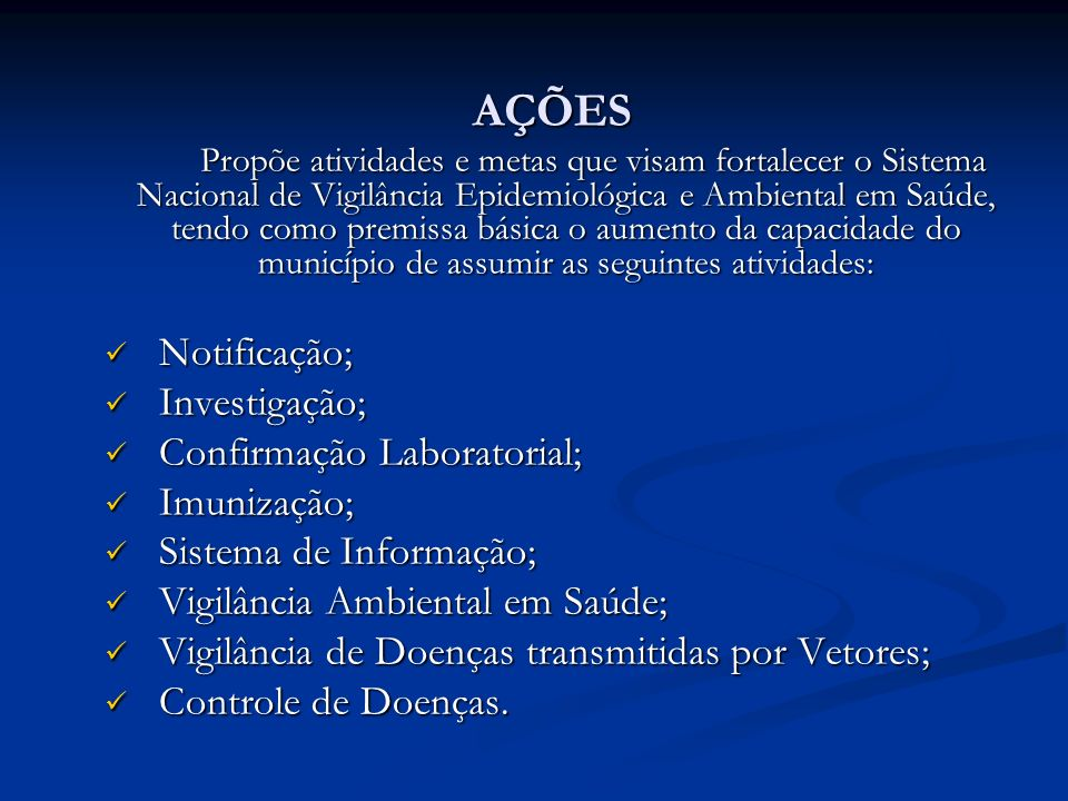 AÇÕES Notificação; Investigação; Confirmação Laboratorial; Imunização;