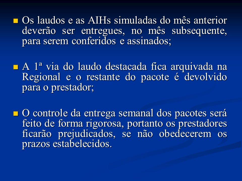 Os laudos e as AIHs simuladas do mês anterior deverão ser entregues, no mês subsequente, para serem conferidos e assinados;