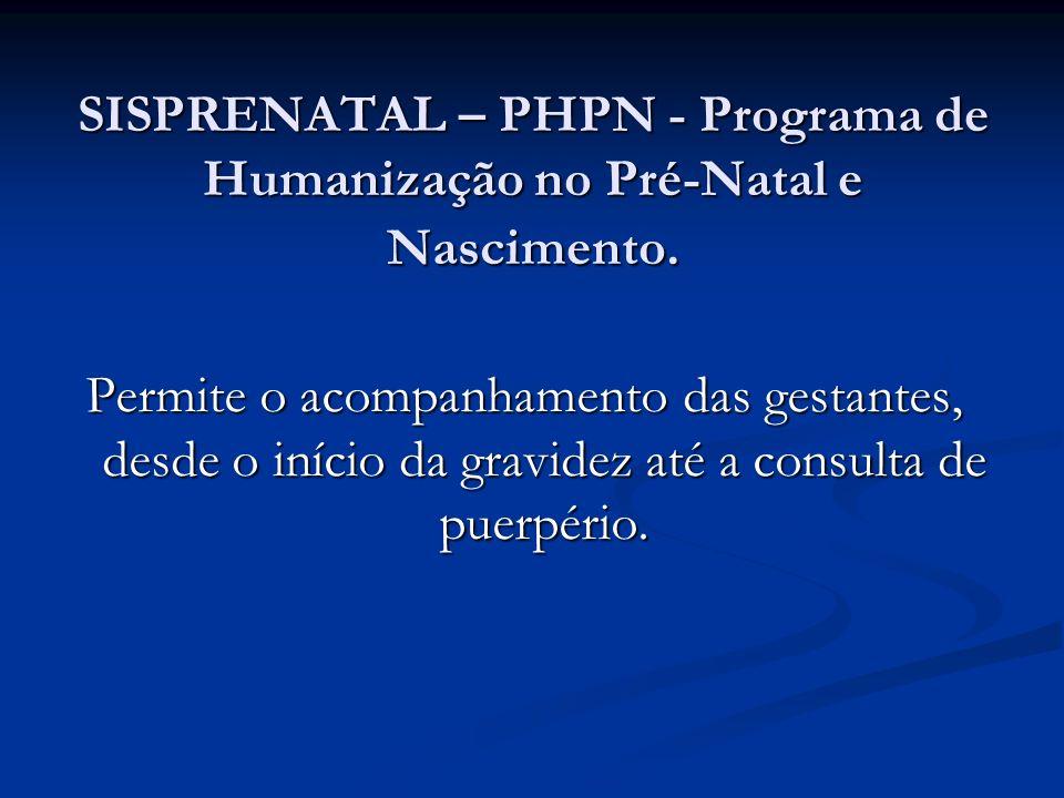 SISPRENATAL – PHPN - Programa de Humanização no Pré-Natal e Nascimento.