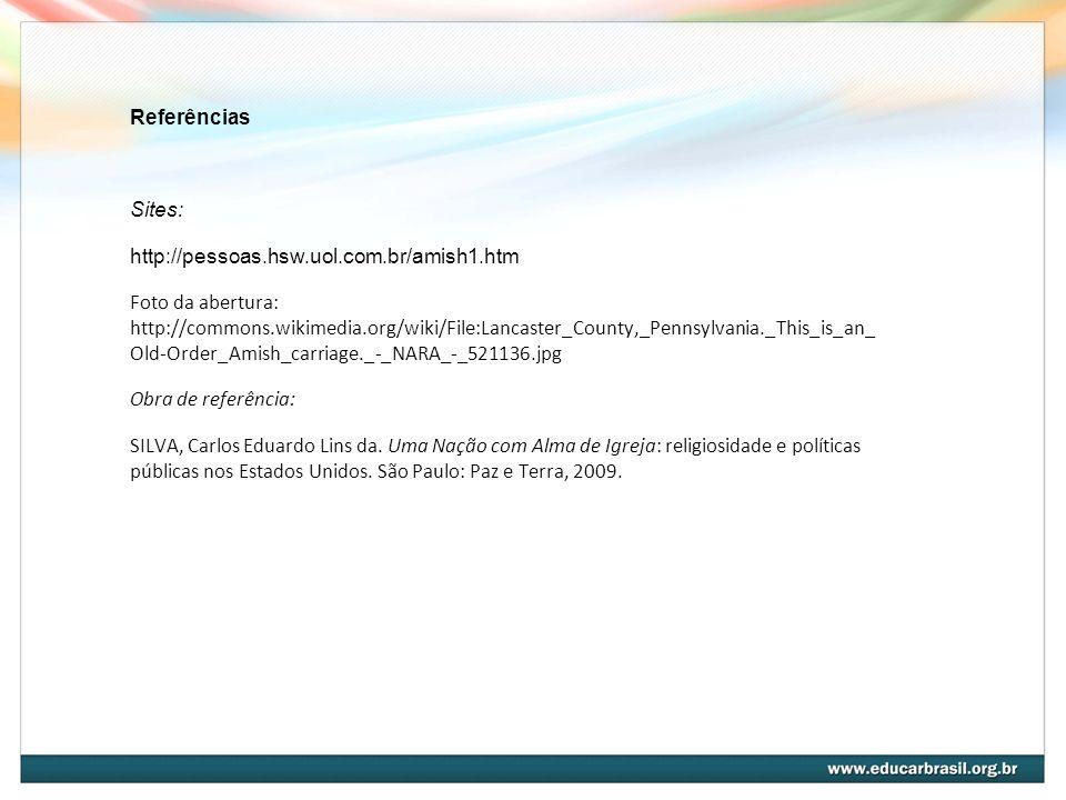 Referências Sites: http://pessoas.hsw.uol.com.br/amish1.htm.