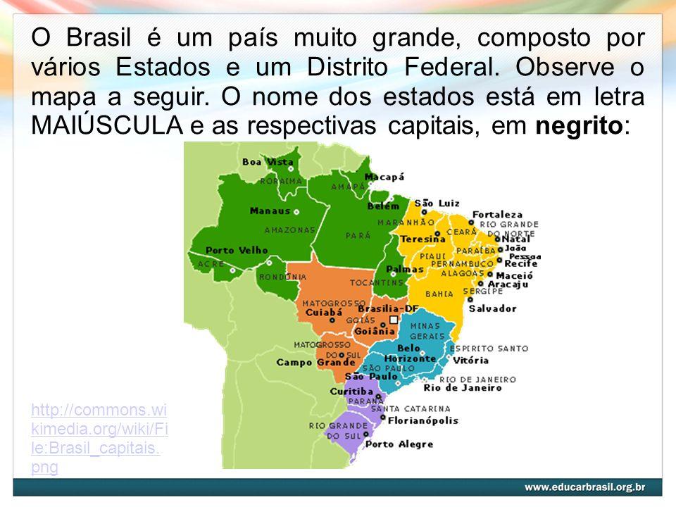 O Brasil é um país muito grande, composto por vários Estados e um Distrito Federal. Observe o mapa a seguir. O nome dos estados está em letra MAIÚSCULA e as respectivas capitais, em negrito: