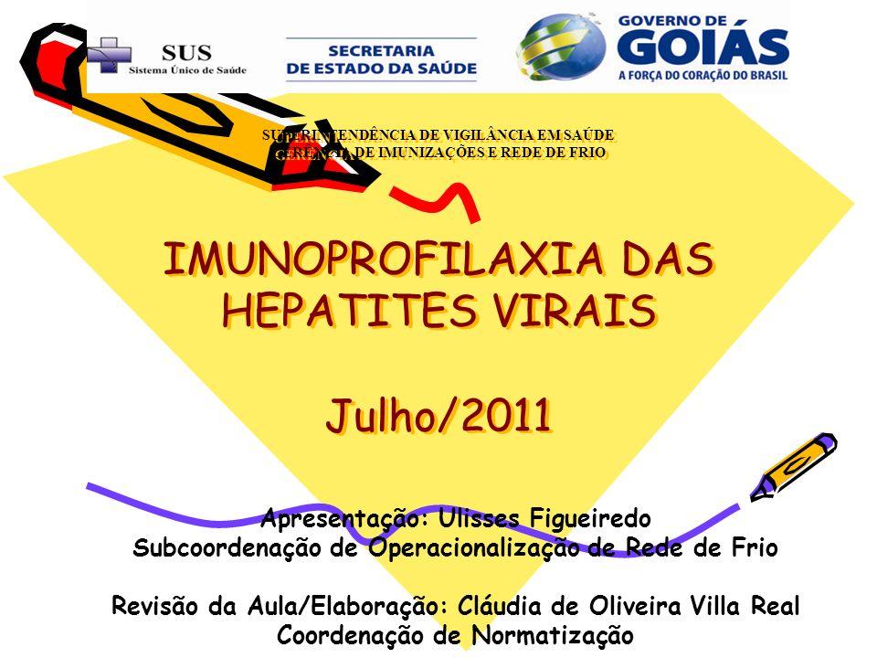 SUPERINTENDÊNCIA DE VIGILÂNCIA EM SAÚDE GERÊNCIA DE IMUNIZAÇÕES E REDE DE FRIO IMUNOPROFILAXIA DAS HEPATITES VIRAIS Julho/2011