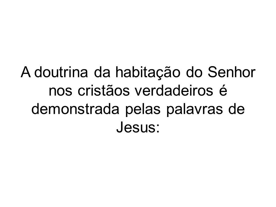 A doutrina da habitação do Senhor nos cristãos verdadeiros é demonstrada pelas palavras de Jesus: