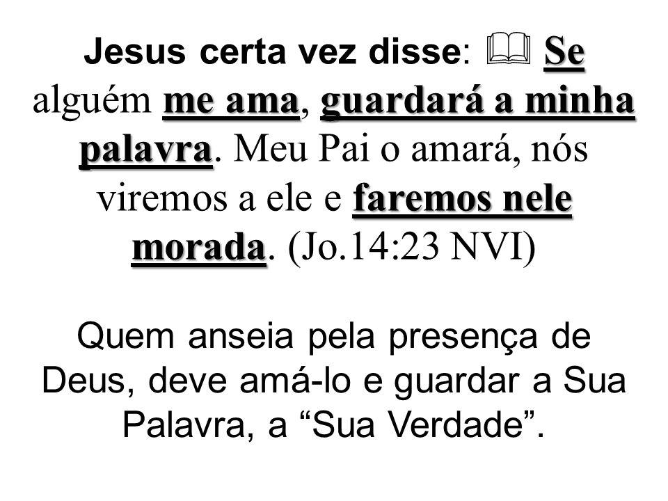 Jesus certa vez disse:  Se alguém me ama, guardará a minha palavra