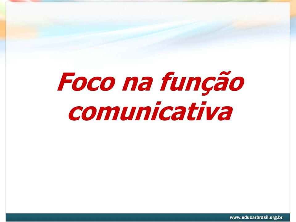Foco na função comunicativa
