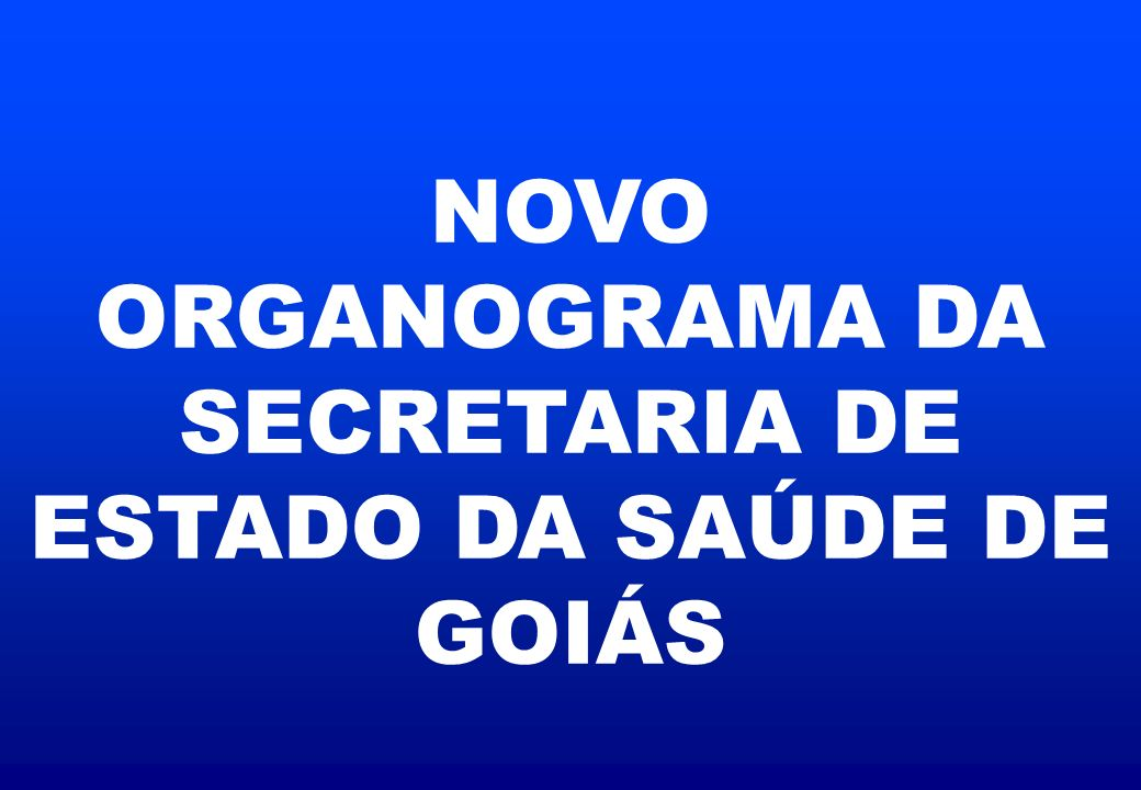 NOVO ORGANOGRAMA DA SECRETARIA DE ESTADO DA SAÚDE DE GOIÁS
