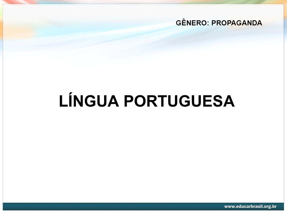 GÊNERO: PROPAGANDA LÍNGUA PORTUGUESA