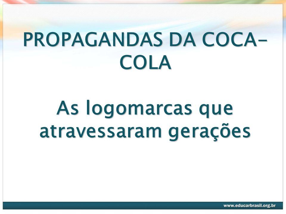 PROPAGANDAS DA COCA-COLA As logomarcas que atravessaram gerações
