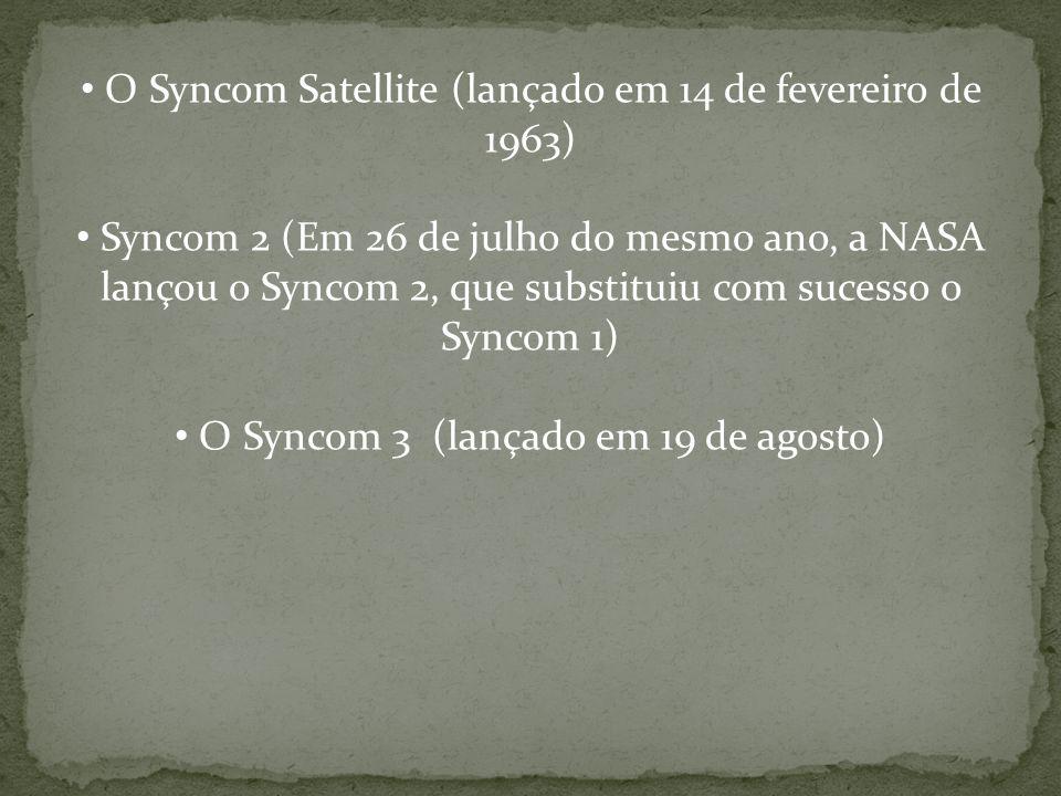 O Syncom Satellite (lançado em 14 de fevereiro de 1963)