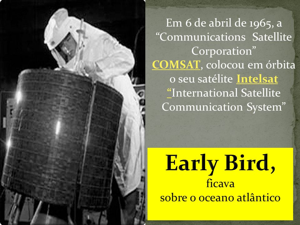 Em 6 de abril de 1965, a Communications Satellite Corporation