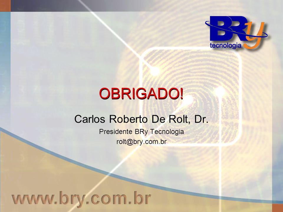 Carlos Roberto De Rolt, Dr. Presidente BRy Tecnologia rolt@bry.com.br