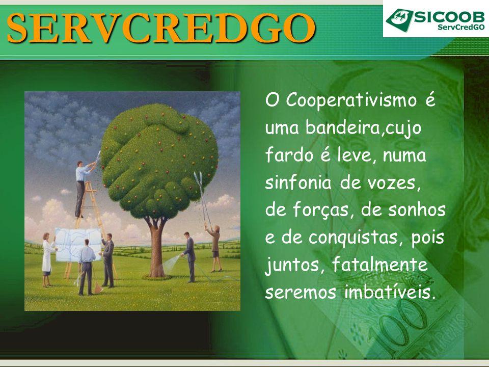 SERVCREDGO O Cooperativismo é uma bandeira,cujo fardo é leve, numa