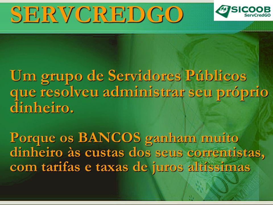 SERVCREDGO Um grupo de Servidores Públicos que resolveu administrar seu próprio dinheiro.