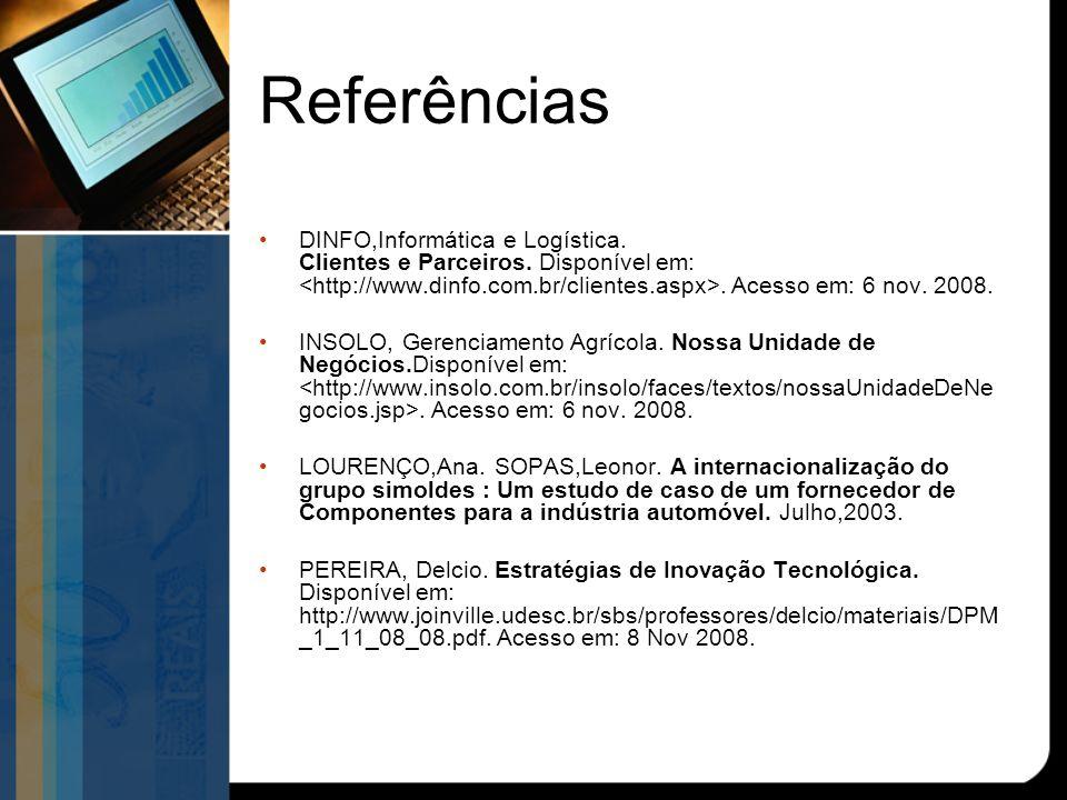 Referências DINFO,Informática e Logística. Clientes e Parceiros. Disponível em: <http://www.dinfo.com.br/clientes.aspx>. Acesso em: 6 nov. 2008.