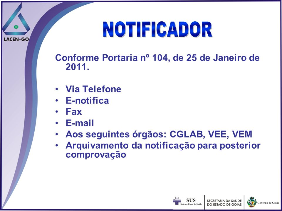 NOTIFICADOR Conforme Portaria nº 104, de 25 de Janeiro de 2011. Via Telefone. E-notifica. Fax. E-mail.