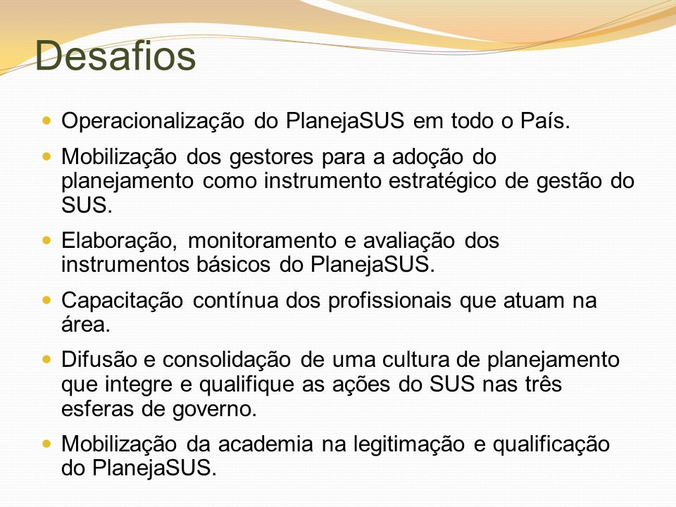 Desafios Operacionalização do PlanejaSUS em todo o País.