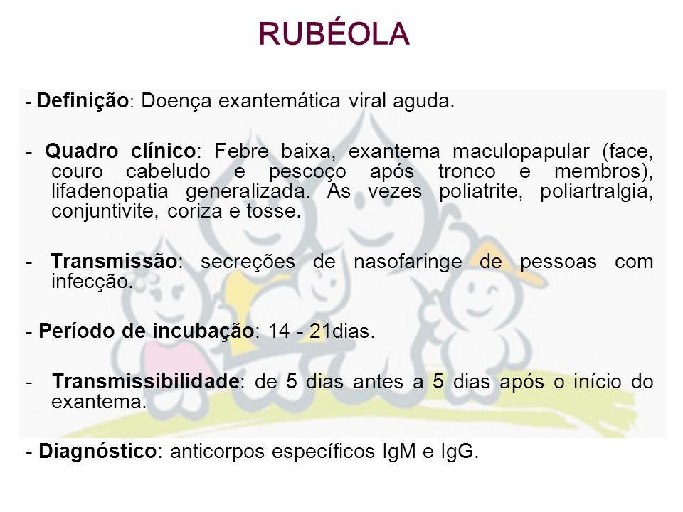 RUBÉOLA - Definição: Doença exantemática viral aguda.