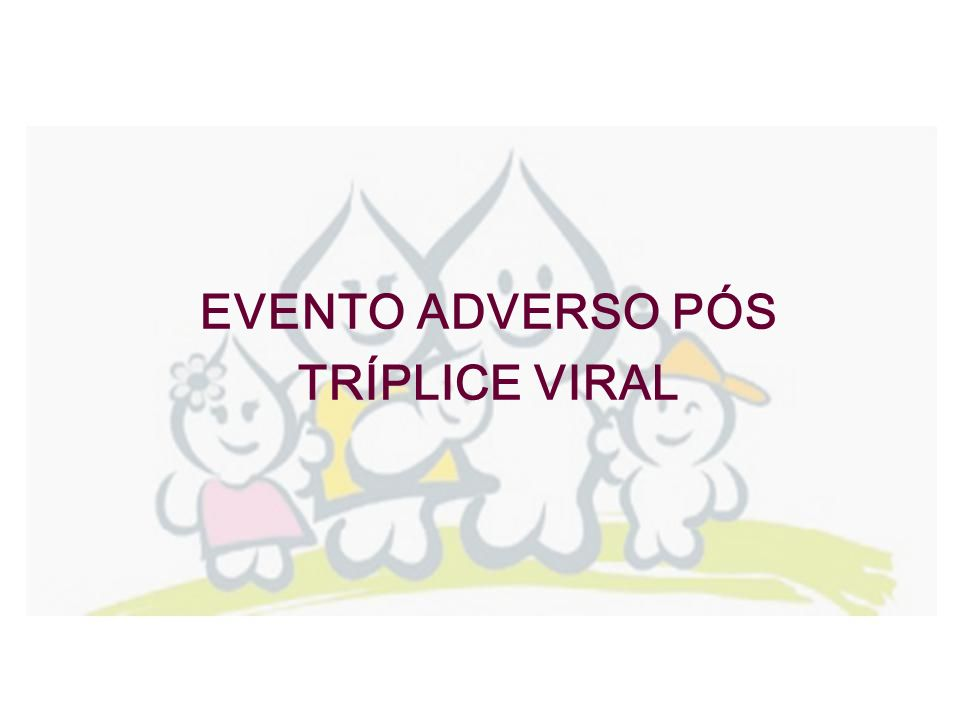 EVENTO ADVERSO PÓS TRÍPLICE VIRAL
