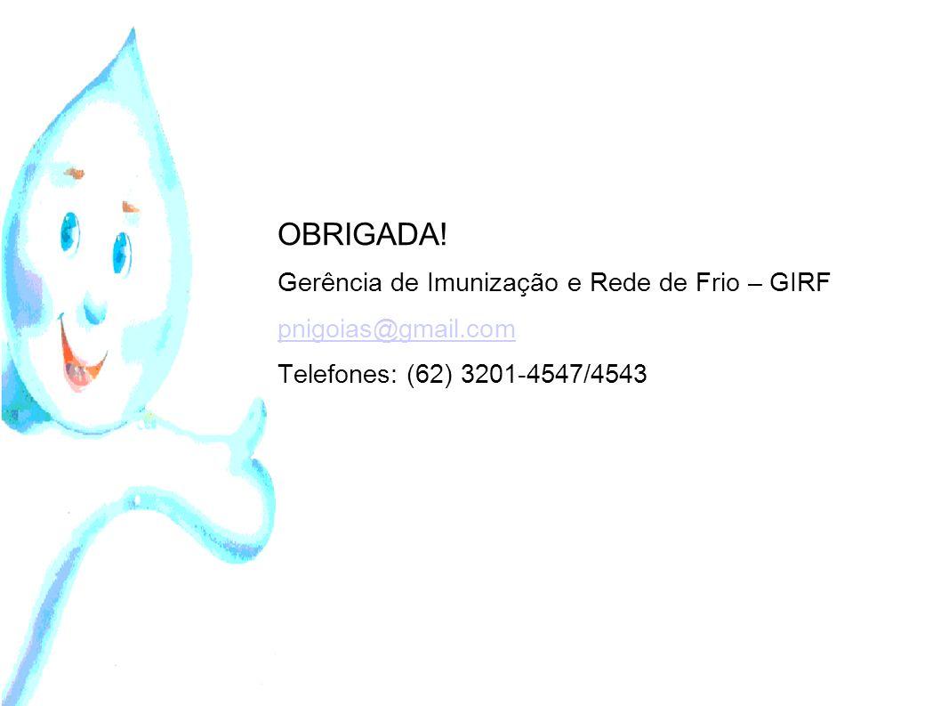 OBRIGADA! Gerência de Imunização e Rede de Frio – GIRF