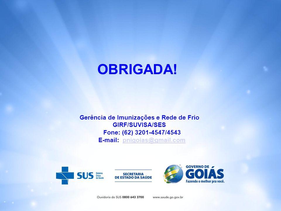 OBRIGADA! Gerência de Imunizações e Rede de Frio GIRF/SUVISA/SES