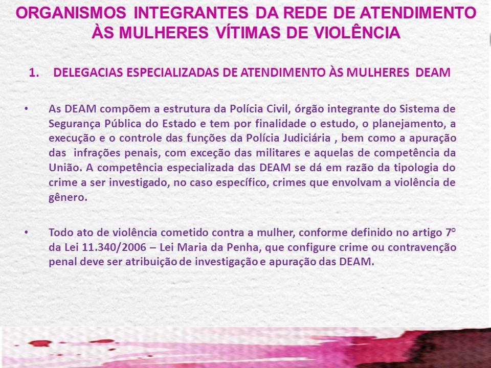 DELEGACIAS ESPECIALIZADAS DE ATENDIMENTO ÀS MULHERES DEAM