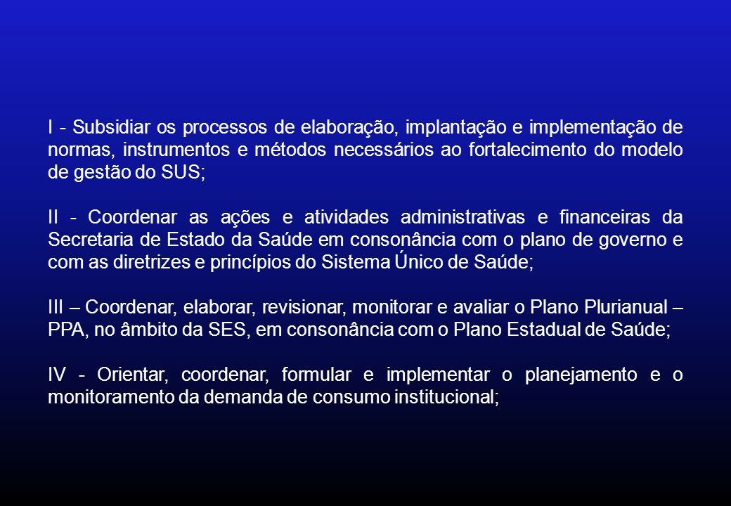 I - Subsidiar os processos de elaboração, implantação e implementação de normas, instrumentos e métodos necessários ao fortalecimento do modelo de gestão do SUS;