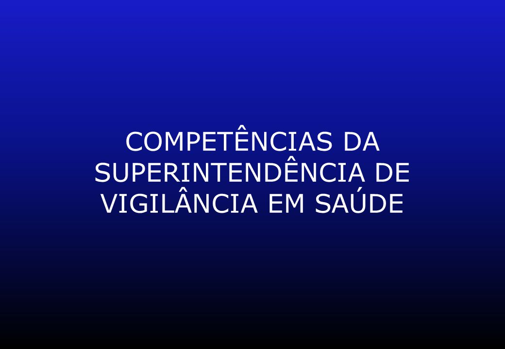 COMPETÊNCIAS DA SUPERINTENDÊNCIA DE VIGILÂNCIA EM SAÚDE
