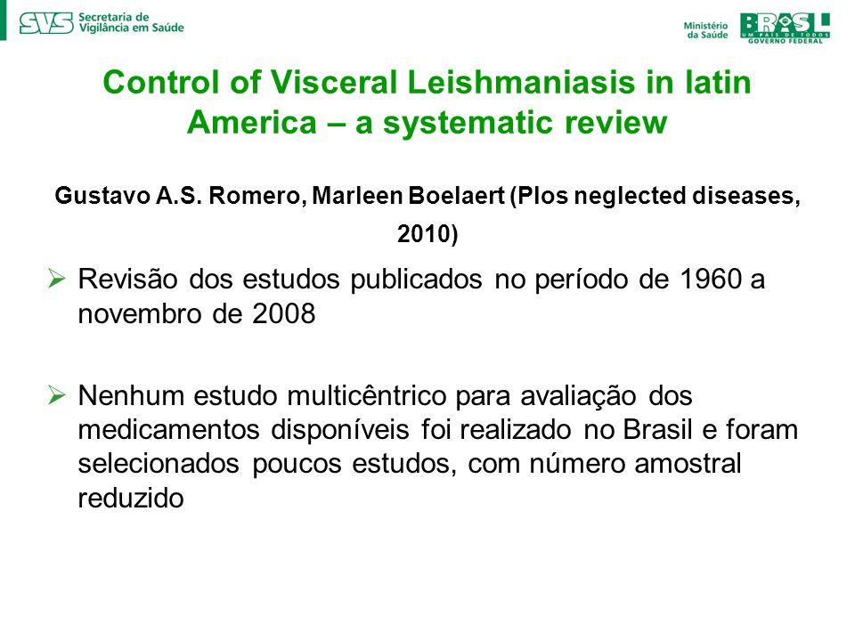 Control of Visceral Leishmaniasis in latin America – a systematic review Gustavo A.S. Romero, Marleen Boelaert (Plos neglected diseases, 2010)