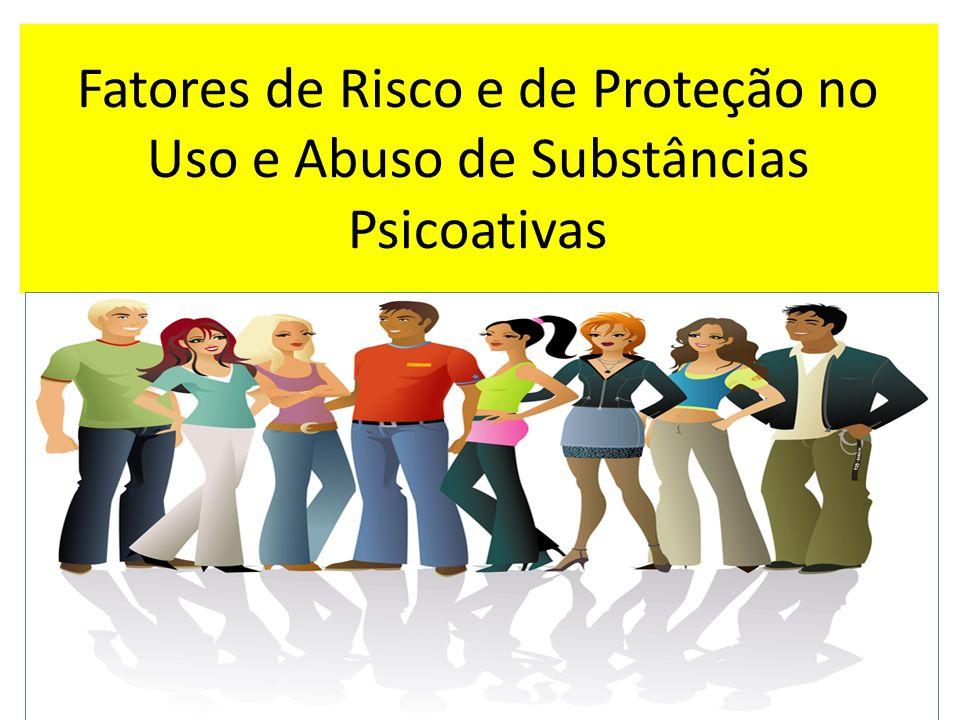 Fatores de Risco e de Proteção no Uso e Abuso de Substâncias Psicoativas