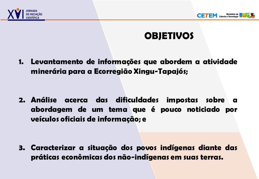 OBJETIVOS Levantamento de informações que abordem a atividade minerária para a Ecorregião Xingu-Tapajós;