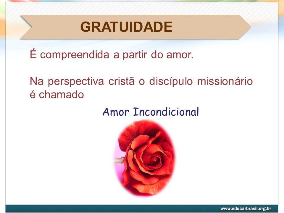 GRATUIDADE É compreendida a partir do amor.
